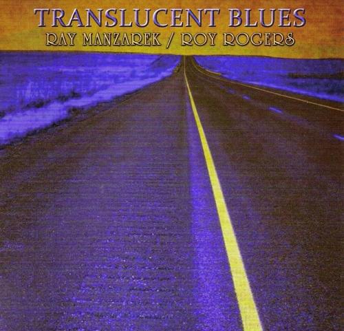 Translucent Blues: Ray Manzarek / Roy Rogers